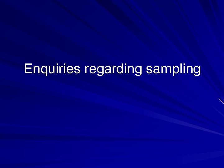 Enquiries regarding sampling