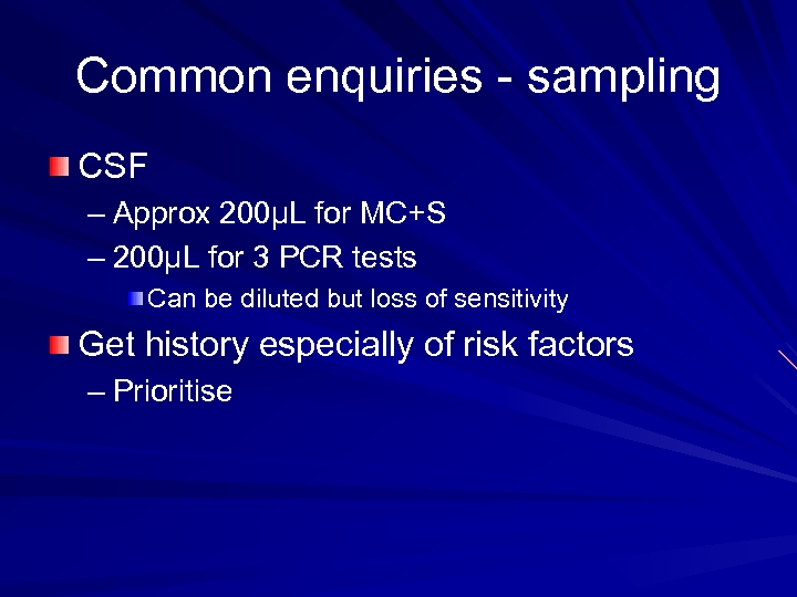 Common enquiries - sampling CSF – Approx 200μL for MC+S – 200μL for 3