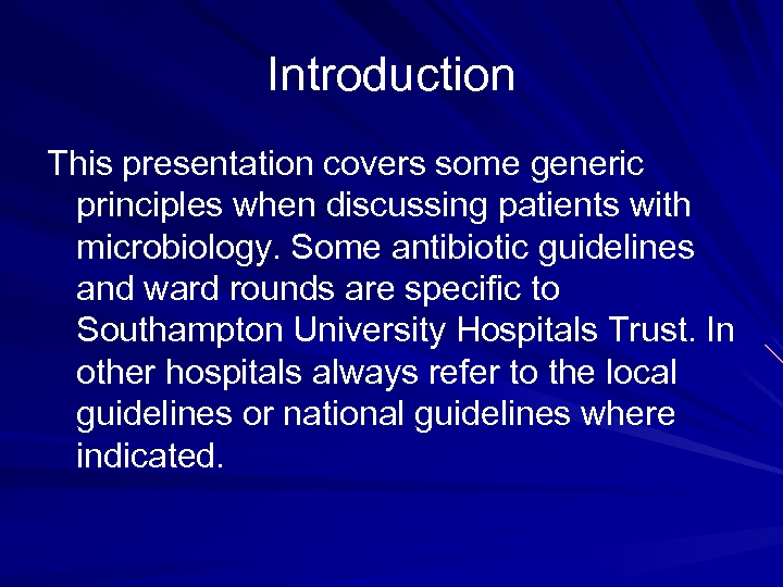 Introduction This presentation covers some generic principles when discussing patients with microbiology. Some antibiotic