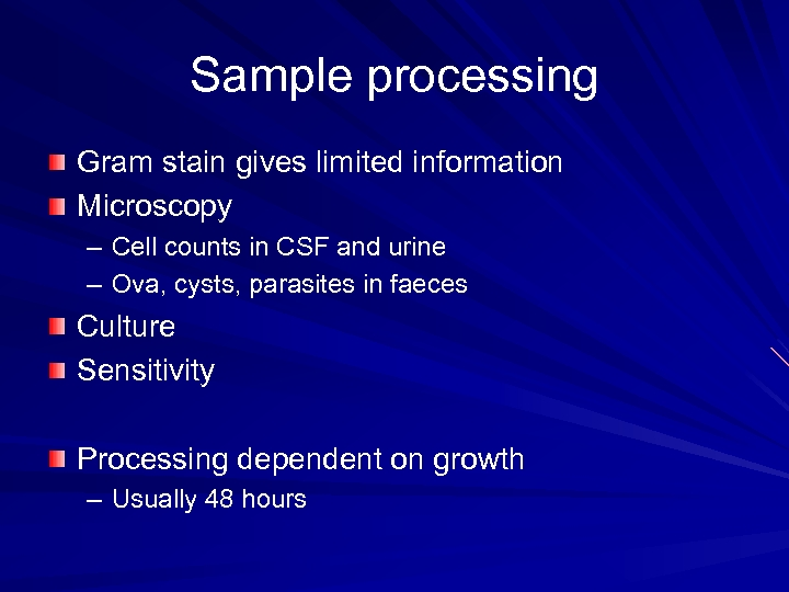 Sample processing Gram stain gives limited information Microscopy – Cell counts in CSF and
