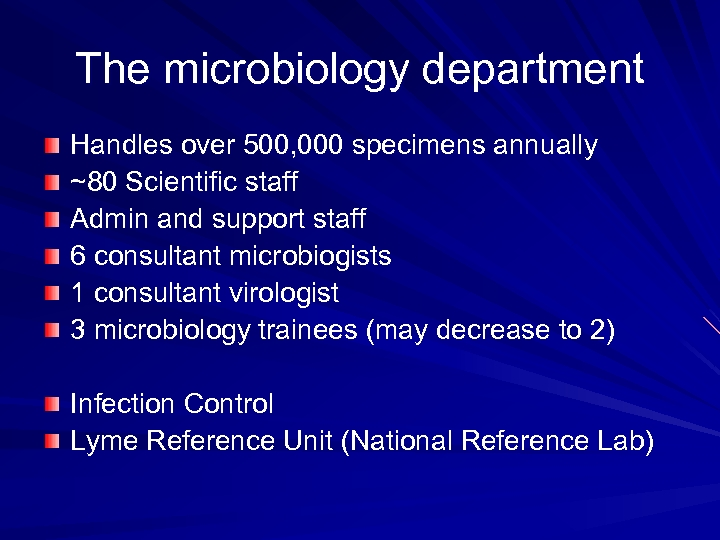 The microbiology department Handles over 500, 000 specimens annually ~80 Scientific staff Admin and