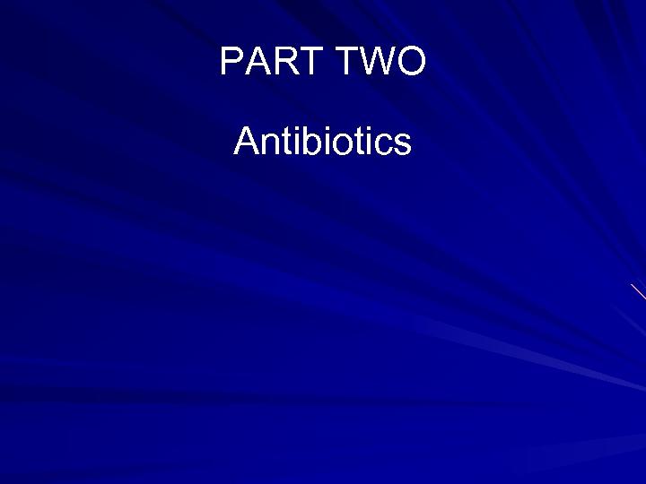 PART TWO Antibiotics