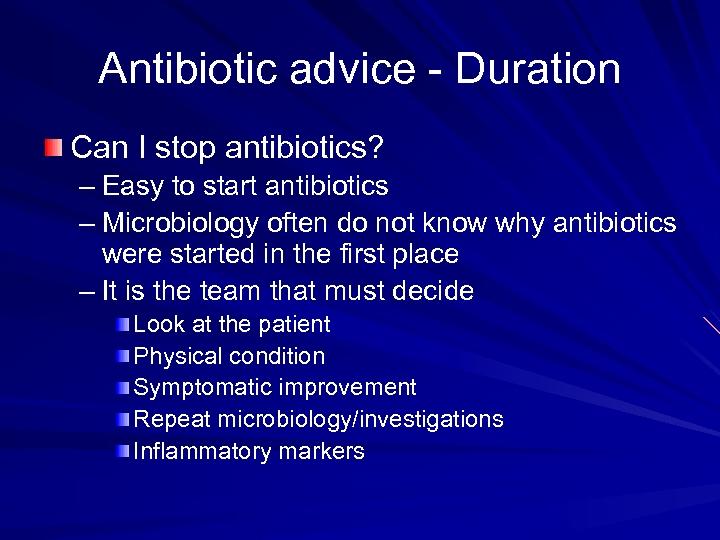 Antibiotic advice - Duration Can I stop antibiotics? – Easy to start antibiotics –