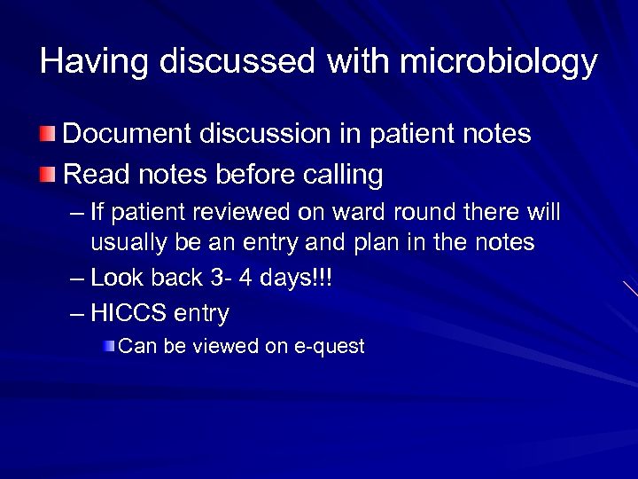 Having discussed with microbiology Document discussion in patient notes Read notes before calling –