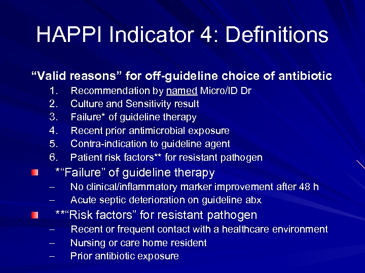 "HAPPI Indicator 4: Definitions ""Valid reasons"" for off-guideline choice of antibiotic 1. 2. 3."