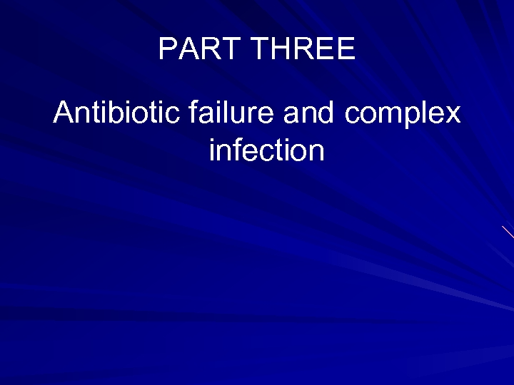 PART THREE Antibiotic failure and complex infection
