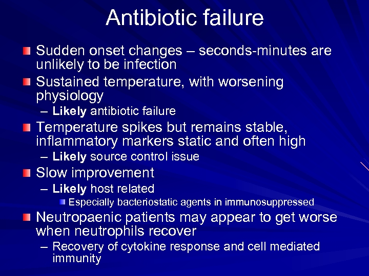 Antibiotic failure Sudden onset changes – seconds-minutes are unlikely to be infection Sustained temperature,