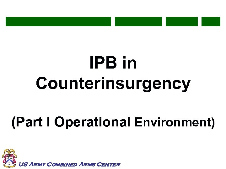 IPB in Counterinsurgency (Part I Operational Environment) US Army Combined Arms Center