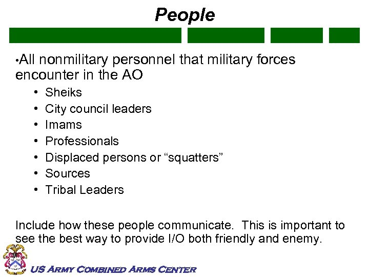 People • All nonmilitary personnel that military forces encounter in the AO • •