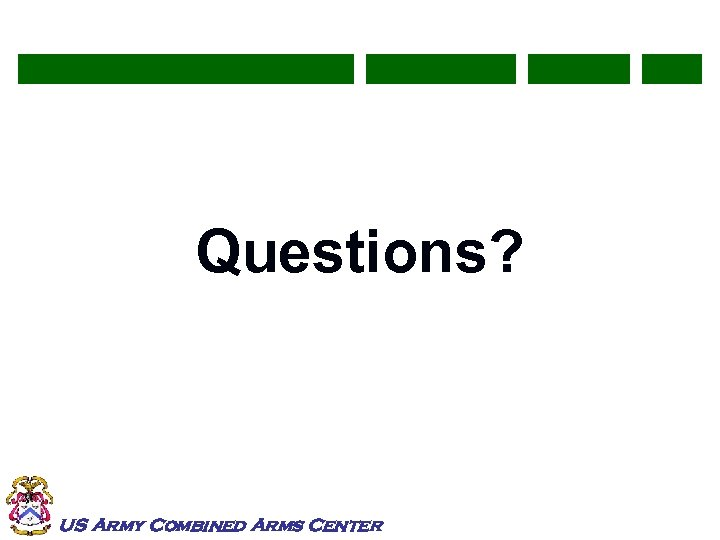 Questions? US Army Combined Arms Center