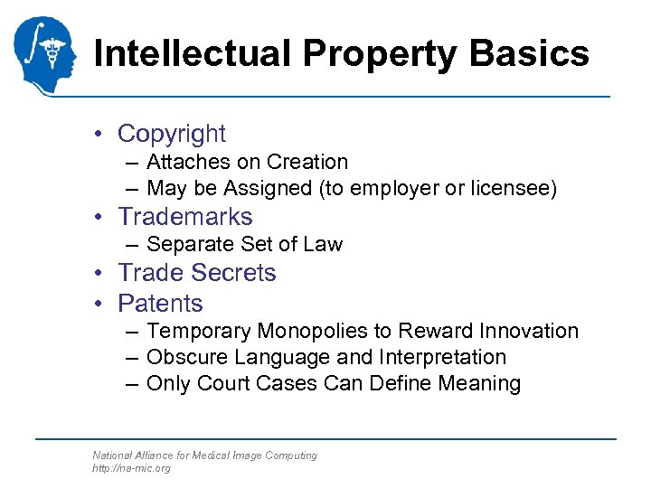 Intellectual Property Basics • Copyright – Attaches on Creation – May be Assigned (to