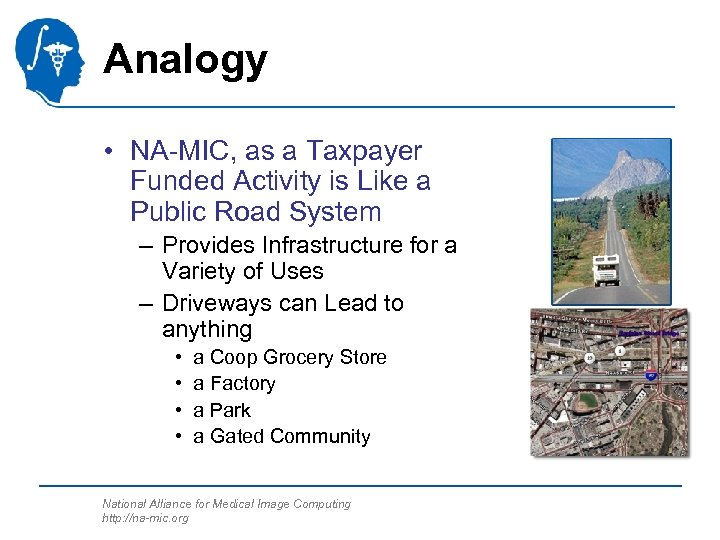 Analogy • NA-MIC, as a Taxpayer Funded Activity is Like a Public Road System