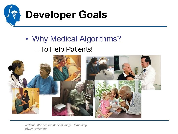 Developer Goals • Why Medical Algorithms? – To Help Patients! National Alliance for Medical