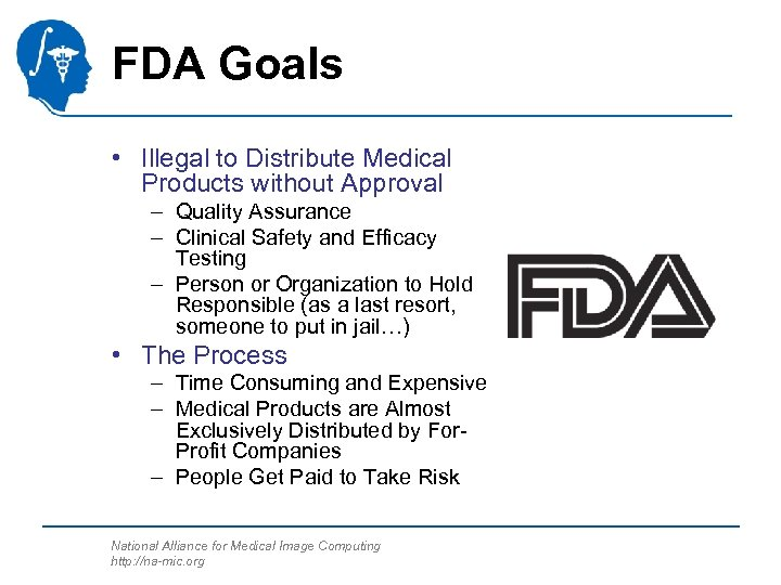 FDA Goals • Illegal to Distribute Medical Products without Approval – Quality Assurance –