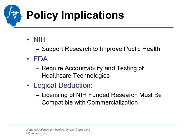 Policy Implications • NIH – Support Research to Improve Public Health • FDA –