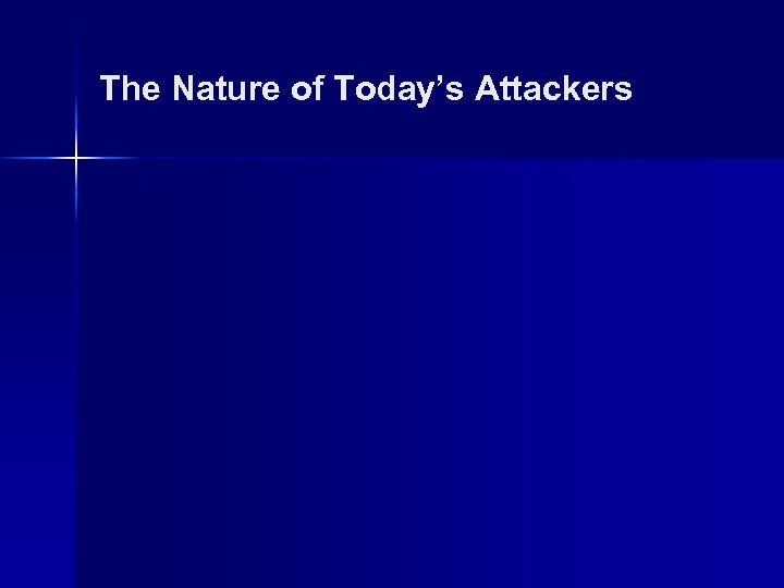 The Nature of Today's Attackers