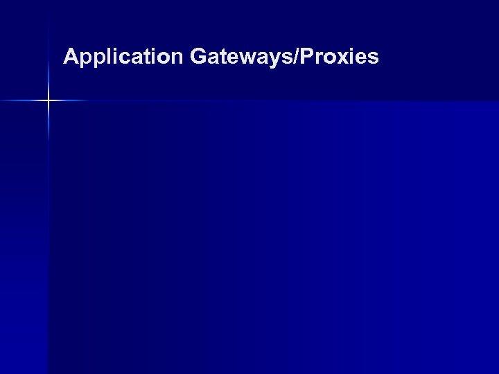 Application Gateways/Proxies