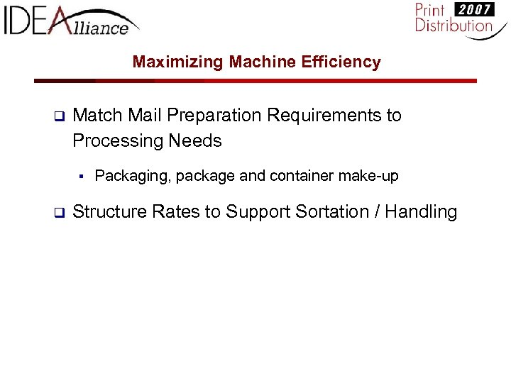 Maximizing Machine Efficiency q Match Mail Preparation Requirements to Processing Needs § q Packaging,