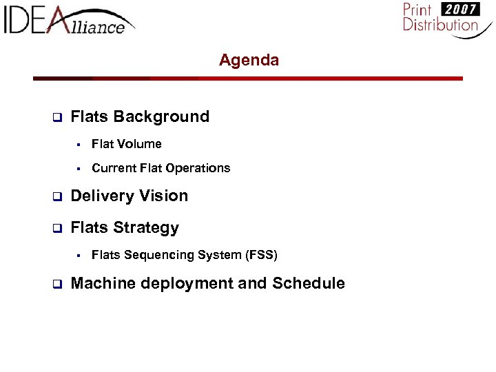 Agenda q Flats Background § Flat Volume § Current Flat Operations q Delivery Vision