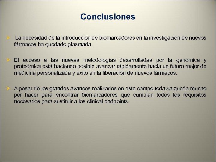 Conclusiones Ø La necesidad de la introducción de biomarcadores en la investigación de nuevos