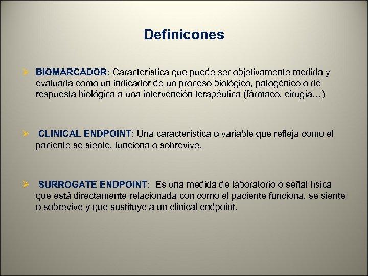 Definicones Ø BIOMARCADOR: Característica que puede ser objetivamente medida y evaluada como un indicador