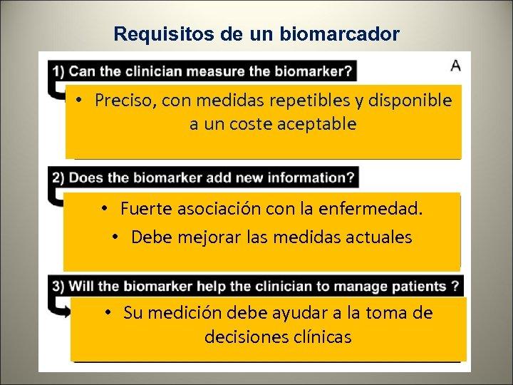 Requisitos de un biomarcador • Preciso, con medidas repetibles y disponible a un coste