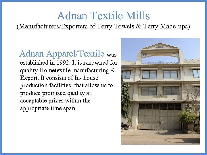 Adnan Textile Mills (Manufacturers/Exporters of Terry Towels & Terry Made-ups) Adnan Apparel/Textile was established