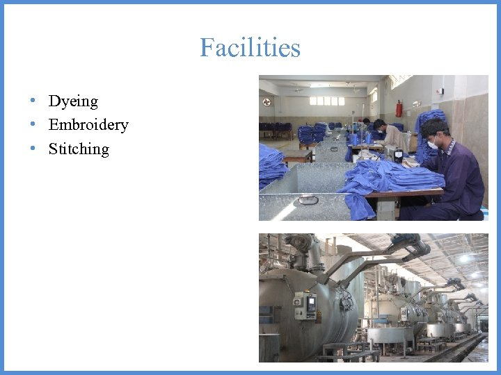 Facilities • Dyeing • Embroidery • Stitching