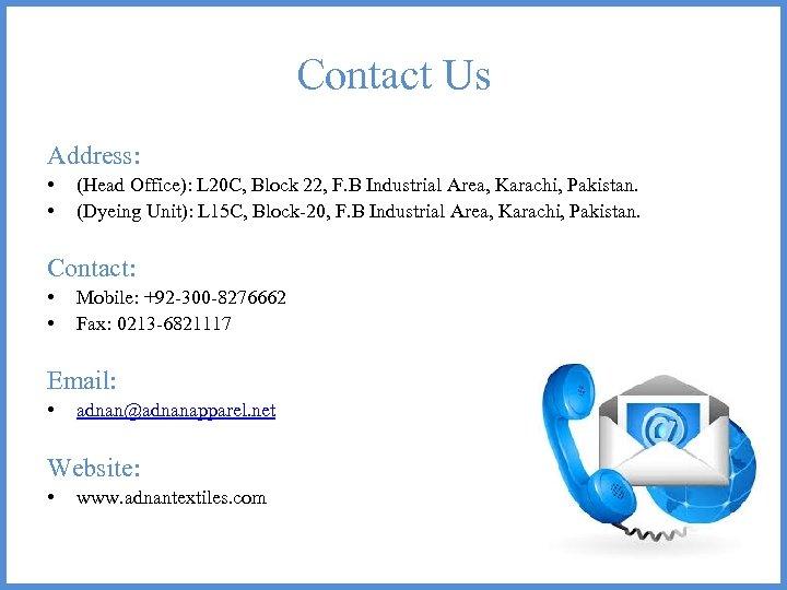 Contact Us Address: • • (Head Office): L 20 C, Block 22, F. B