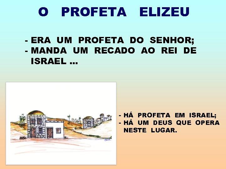 O PROFETA ELIZEU - ERA UM PROFETA DO SENHOR; - MANDA UM RECADO AO