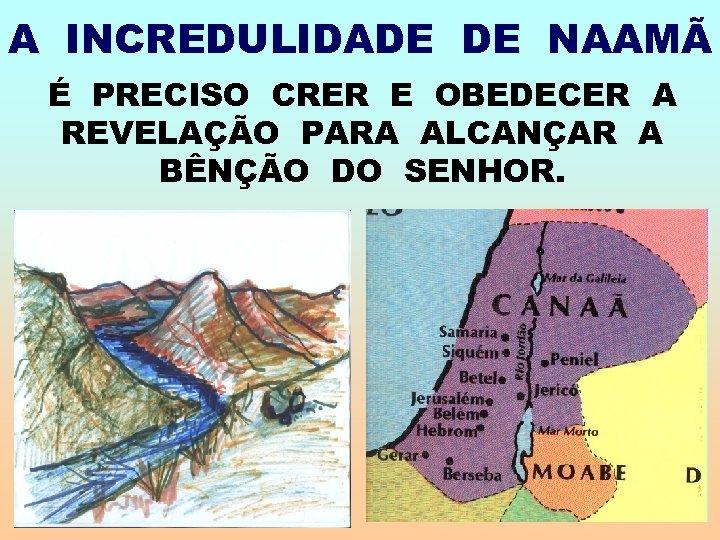 A INCREDULIDADE DE NAAMÃ É PRECISO CRER E OBEDECER A REVELAÇÃO PARA ALCANÇAR A