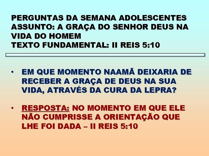 PERGUNTAS DA SEMANA ADOLESCENTES ASSUNTO: A GRAÇA DO SENHOR DEUS NA VIDA DO HOMEM