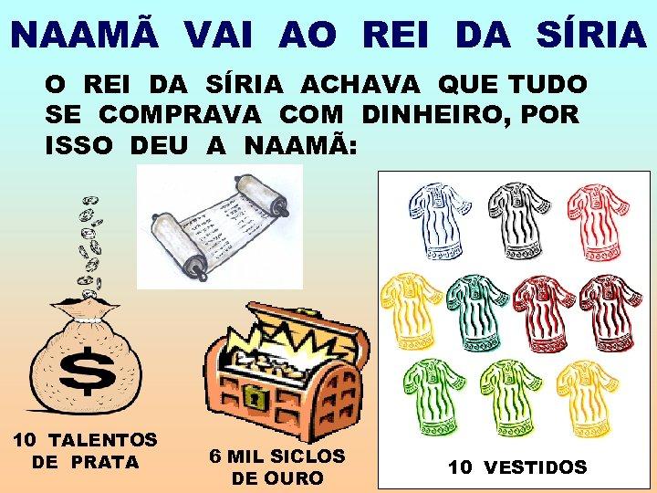 NAAMÃ VAI AO REI DA SÍRIA ACHAVA QUE TUDO SE COMPRAVA COM DINHEIRO, POR