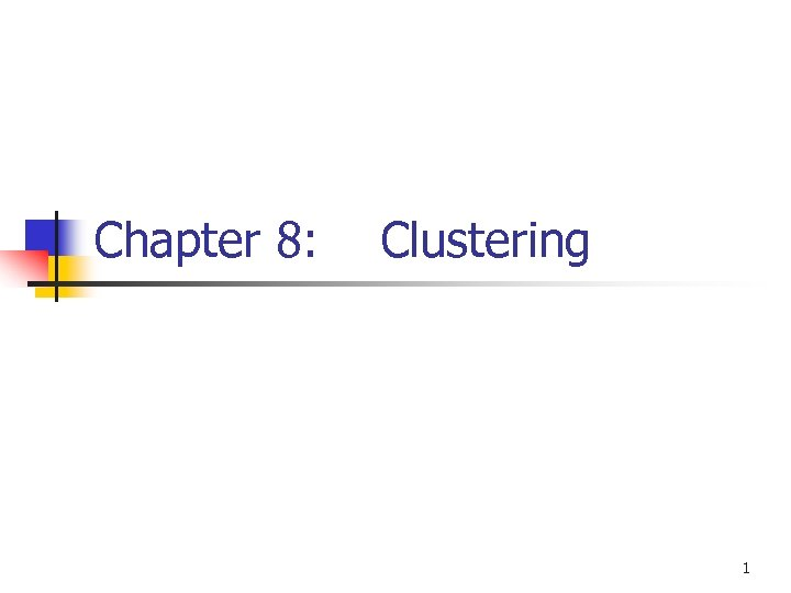 Chapter 8: Clustering 1