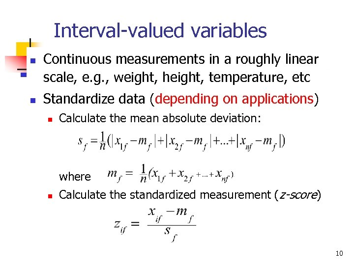 Interval-valued variables n n Continuous measurements in a roughly linear scale, e. g. ,