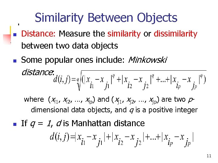 Similarity Between Objects n n Distance: Measure the similarity or dissimilarity between two data