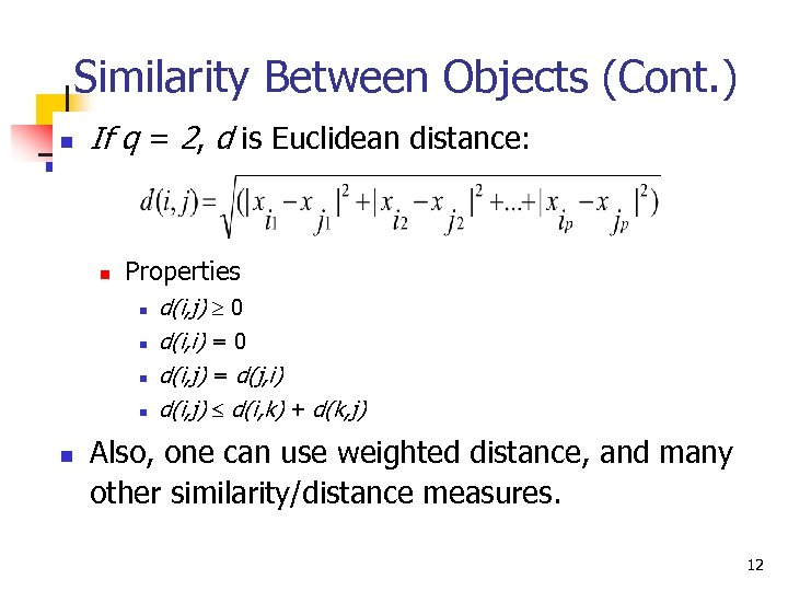 Similarity Between Objects (Cont. ) n If q = 2, d is Euclidean distance: