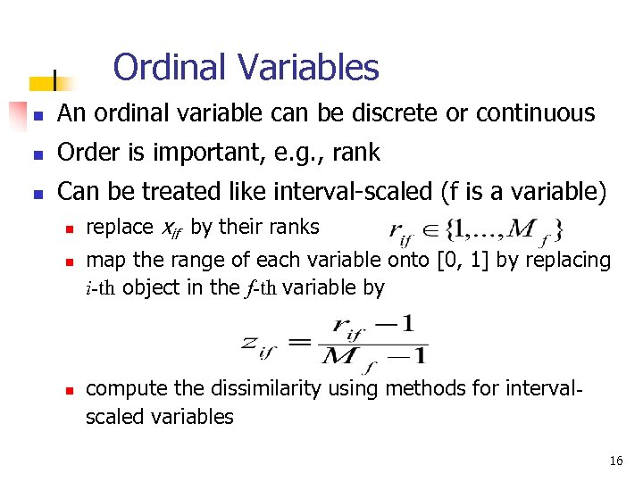 Ordinal Variables n An ordinal variable can be discrete or continuous n Order is