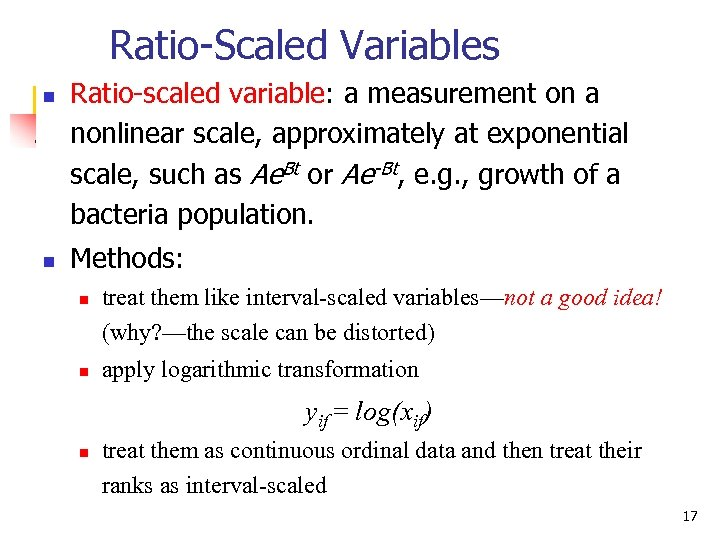 Ratio-Scaled Variables n n Ratio-scaled variable: a measurement on a nonlinear scale, approximately at