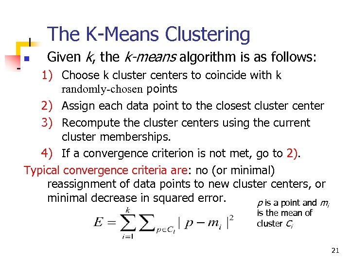 The K-Means Clustering n Given k, the k-means algorithm is as follows: 1) Choose