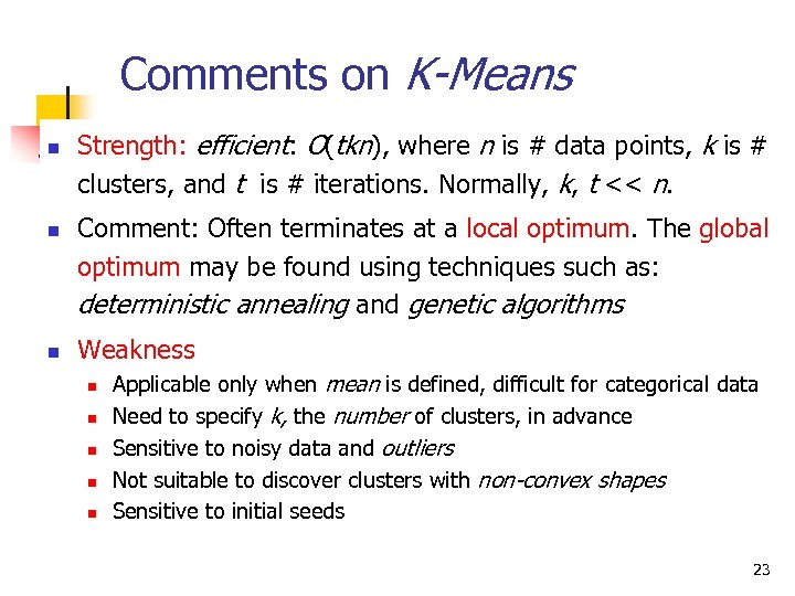 Comments on K-Means n n n Strength: efficient: O(tkn), where n is # data