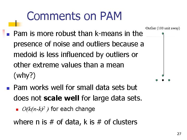 Comments on PAM n n Pam is more robust than k-means in the presence