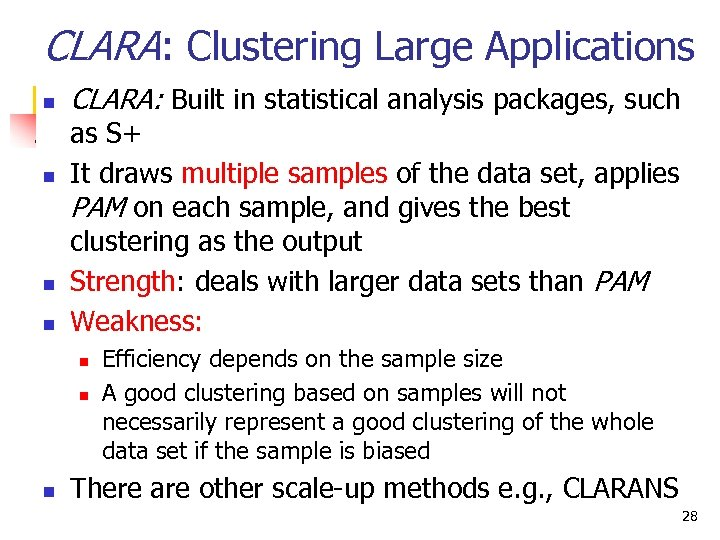 CLARA: Clustering Large Applications n n CLARA: Built in statistical analysis packages, such as