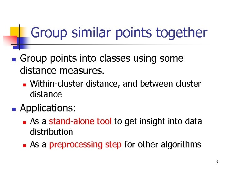 Group similar points together n Group points into classes using some distance measures. n