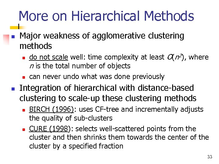 More on Hierarchical Methods n Major weakness of agglomerative clustering methods n n n
