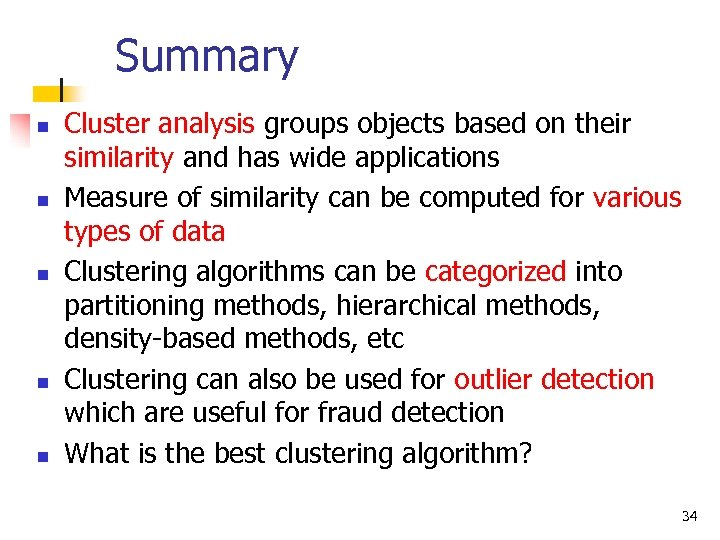 Summary n n n Cluster analysis groups objects based on their similarity and has