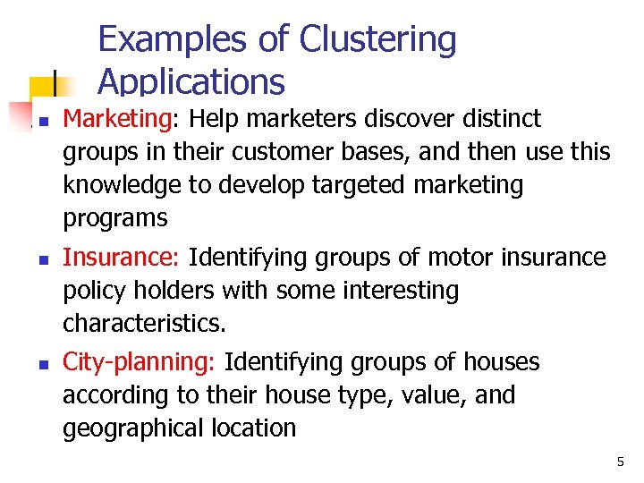 Examples of Clustering Applications n n n Marketing: Help marketers discover distinct groups in