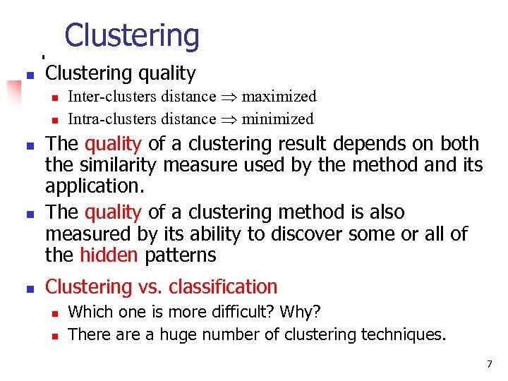 Clustering n Clustering quality n n n Inter-clusters distance maximized Intra-clusters distance minimized The