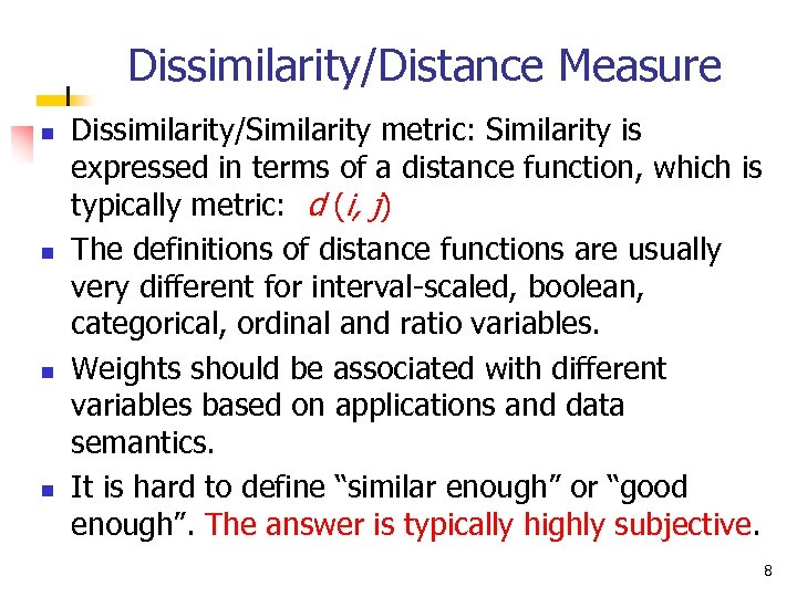 Dissimilarity/Distance Measure n n Dissimilarity/Similarity metric: Similarity is expressed in terms of a distance