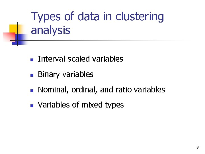Types of data in clustering analysis n Interval-scaled variables n Binary variables n Nominal,
